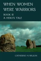 Cover for 'When Women Were Warriors Book III: A Hero's Tale'