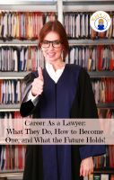 Cover for 'Career As a Lawyer: What They Do, How to Become One, and What the Future Holds!'