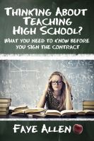 Faye Allen - Thinking About Teaching High School? What You Need to Know Before You Sign the Contract