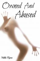 Cover for 'Owned and Abused: A Dark BDSM Tale'