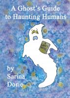 Cover for 'A Ghost's Guide to Haunting Humans'