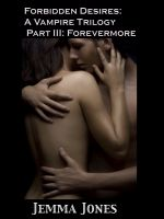 Cover for 'Forbidden Desires: A Vampire Trilogy, Part III: Forevermore'