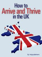 Cover for 'How to Arrive and Thrive in the UK'