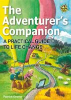 Cover for 'The Adventurer's Companion - A Practical Guide to Life Change'