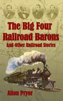 Cover for 'The Big Four Railroad Barons and Other Railroad Stories'
