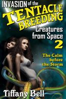 Cover for 'Invasion of the Tentacle Breeding Creatures from Space 2: The Calm Before the Storm (Sci-Fi Lesbian Romance Erotica)'