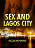 Sex and Lagos City by Success Akpojotor