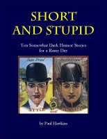 Paul Hawkins - Short and Stupid: Ten Somewhat Dark Short Stories for a Rainy Day