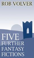 Cover for 'Five Further Fantasy Fictions'