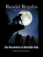Cover for 'Randal Regulus Monster Hunter, The Werewolves of Riverside Park'