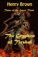 Cover for 'Tales of the Honor Triad: The Gryphon of Tirshal'