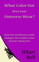 Cover for 'What Color Hat does your Universe Wear? How the world you create changes the reader's view of your characters'