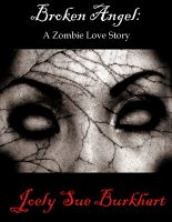 Cover for 'Broken Angel:  A Zombie Love Story'