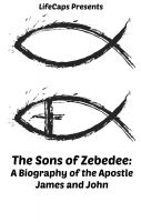 Cover for 'The Sons of Zebedee: A Biography of the Apostle James and John'