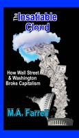 Cover for 'The Insatiable Cloud - How Wall Street & Washington Broke Capitalism'