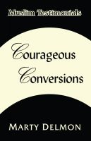 Cover for 'Courageous Conversions Volume 1: Muslim Testimonials'