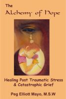 Cover for 'The Alchemy of Hope: Healing Post Traumatic Stress and Catastrophic Grief'