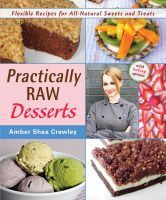 Cover for 'Practically Raw Desserts: Flexible Recipes for All-Natural Sweets and Treats'