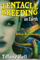 Cover for 'Tentacle Breeding on Earth: A New Beginning (Sci-Fi Futanari Erotica)'