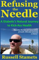 Cover for 'Refusing The Needle: A Diabetic's Natural Journey To Kick-Ass Health'