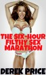 The Six Hour Filthy Sex Marathon by Derek Price