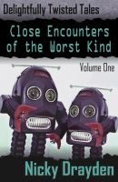 Cover for 'Delightfully Twisted Tales: Close Encounters of the Worst Kind (Volume One)'