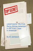 Cover for 'Unspoken Truths Being African American in The Inner Cities in America'