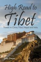 Cover for 'High Road To Tibet - Travels in China, Tibet, Nepal and India'