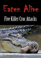 Cover for 'EATEN ALIVE: Five Killer Croc Attacks'