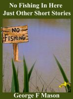 Cover for 'No Fishing In Here: Just Short Stories'