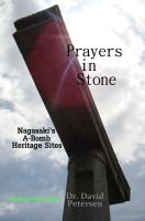 Cover for 'Prayers in Stone: Nagasaki's A-Bomb Heritage Sites'