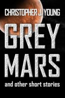 Cover for 'Grey Mars and other Short Stories.'