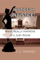 Cover for 'Justice or Injustice? What Really Happens In A Jury Room'