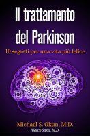 Michael S. Okun M.D. - Il trattamento del Parkinson: 10 segreti per una vita più felice