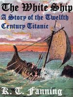 Cover for 'The White Ship A Story of the Twelfth Century Titanic'