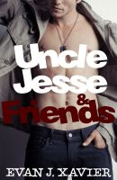 Evan J. Xavier - Uncle Jesse & Friends (Gay Erotic Stories #6) (All in the Family)
