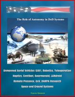 Cover for 'The Role of Autonomy in DOD Systems - Unmanned Aerial Vehicles (UAV), Robotics, Teleoperation, Haptics, Centibot, Swarmanoid, LANdroid, Remote Presence, UxV, DARPA Research, Space and Ground Systems'