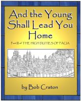 Cover for 'And the Young Shall Lead You Home: Part III of The High Duties of Pacia'
