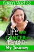 Life With Cancer and Beyond - My Journey by Karen Mortier