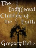 Cover for 'The Indifferent Children of the Earth'