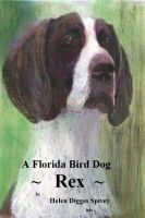 Cover for 'A Florida Bird Dog ~ REX'