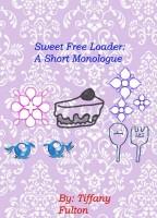 Tiffany Fulton - Sweet Free Loader: A Short Monologue