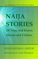 Cover for 'Naija Stories: Of Tears and Kisses, Heroes and Villains'