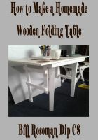 Cover for 'How to Make a Homemade Wooden Folding Table'