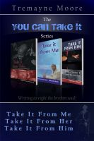 Cover for 'The You Can Take It Series: Volumes 1-3 (Take It From Me; Take It From Her; Take It From Him)'