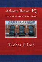 Cover for 'Atlanta Braves IQ: The Ultimate Test of True Fandom'