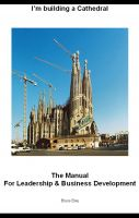 Cover for 'I'm building a Cathedral - The Manual for Leadership and Business Development'