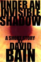 Cover for 'Under an Invisible Shadow'