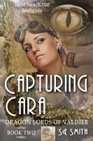 S. E. Smith - Capturing Cara (Dragon Lords of Valdier: Book 2)