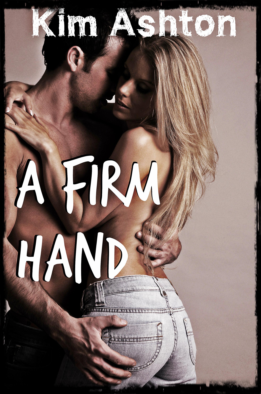 Kim Ashton - A Firm Hand (BDSM Erotic Romance, Spanking, Humiliation, Domestic Discipline)